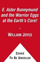 E. Aster Bunnymund and the Warrior Eggs at the Earth's Core!, Volume 2