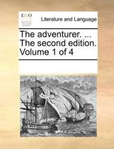 The Adventurer. ... the Second Edition. Volume 1 of 4