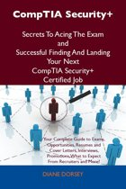 CompTIA Security+ Secrets To Acing The Exam and Successful Finding And Landing Your Next CompTIA Security+ Certified Job