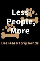 Less People, More Drentse Patrijshonds: Journal (Diary, Notebook) Funny Dog Owners Gift for Drentse Patrijshond Lovers