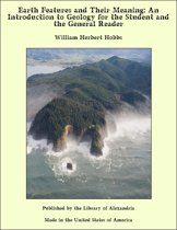 Earth Features and Their Meaning: An Introduction to Geology for the Student and the General Reader