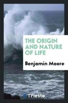 The Origin and Nature of Life