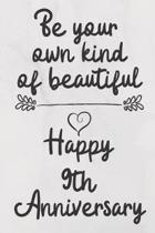 Be your own kind of beautiful Happy 9th Anniversary: 9 Year Old Anniversary Gift Journal / Notebook / Diary / Unique Greeting Card Alternative