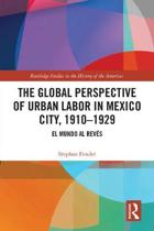 The Global Perspective of Urban Labor in Mexico City, 1910-1929
