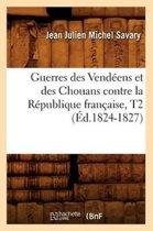Guerres Des Vend ens Et Des Chouans Contre La R publique Fran aise, T2 ( d.1824-1827)