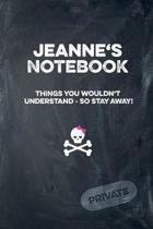 Jeanne's Notebook Things You Wouldn't Understand So Stay Away! Private