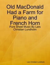 Old MacDonald Had a Farm for Piano and French Horn - Pure Sheet Music By Lars Christian Lundholm