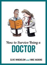 How to Survive Being a Doctor: Tongue-In-Cheek Advice and Cheeky Illustrations about Being a Doctor