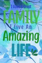 I Have A Great FAMILY I Live An Amazing LIFE