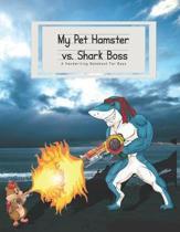 My Pet Hamster vs. Shark Boss