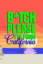 B*tch Please I'm From California