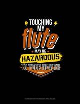 Touching My Flute May Be Hazardous to Your Health