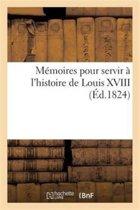 M�moires Pour Servir � l'Histoire de Louis XVIII