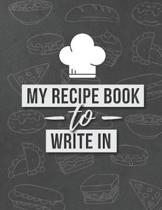 My Recipe Book to Write In: Document All Your Special Recipes and Notes