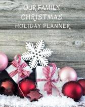 Our Family Christmas Holiday Planner: Holiday Party Planner for a Merry Christmas! A Christmas List Planner, Party Planner and Organizer to Ensure a H