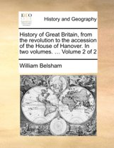 History of Great Britain, from the Revolution to the Accession of the House of Hanover. in Two Volumes. ... Volume 2 of 2