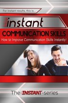 Instant Communication Skills: How to Improve Communications Skills Instantly!
