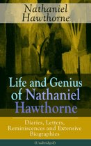 Life and Genius of Nathaniel Hawthorne: Diaries, Letters, Reminiscences and Extensive Biographies (Unabridged)