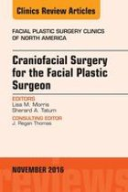 Craniofacial Surgery for the Facial Plastic Surgeon, An Issue of Facial Plastic Surgery Clinics, E-Book