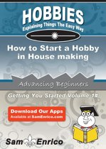 How to Start a Hobby in House making