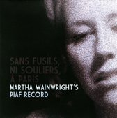 Sans Fusils, Ni Souliers, A Paris. Martha Wainwrights Piaf Record