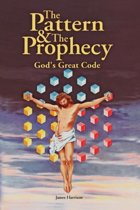 Pattern & the Prophecy; God's Great Code