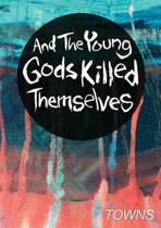 And the Young Gods Killed Themselves