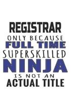 Registrar Only Because Full Time Superskilled Ninja Is Not An Actual Title