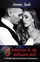 Submission to My Billionaire Boss: A BDSM Alpha Dominance Romance