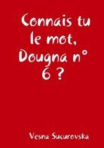 Connais Tu Le Mot, Dougna N6e?
