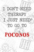 I Don't Need Therapy I Just Need To Go To Poconos: 6x9'' Lined Travel Stamps Notebook/Journal Funny Gift Idea For Travellers, Explorers, Backpackers, C
