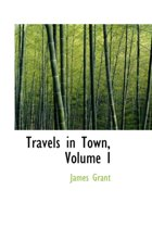 Travels in Town, Volume I