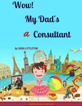 Wow! My Dad's a Consultant