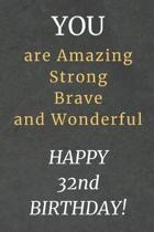 You are Amazing Strong Brave and Wonderful Happy 32nd Birthday: 32nd Birthday Gift / Journal / Notebook / Diary / Unique Greeting Card Alternative