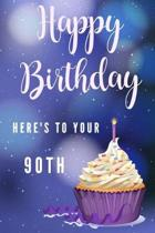 Happy Birthday Here's To Your 90th: 90th Birthday Gift / Journal / Notebook / Diary / Unique Greeting & Birthday Card Alternative