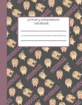 Hedgehog: Primary Composition Notebook, Cute Baby Hedgehog Design, Primary Journal, Large Pages With Special Space For Drawing,