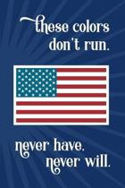 These colors don't run. Never have. Never will.: U.S. flag notebook or journal with starburst, ''Old Glory'' and patriotic saying on 6 x 9 notebook.