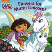 Flowers for Mami Unicorn! (Dora the Explorer)