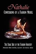 Nathalie: Confessions of a Fashion Model - The Dark Side of the Fashion Industry: Monarch Mind Control, Slavery and Sexual Abuse