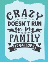 Crazy Doesn't Run in my Family it Gallops