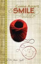 Come Apart and Smile Awhile