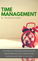 Time Management: Ged Rid of Procrastination, Be More Productive, Find Your Passion & Attract Success