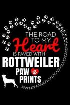 The Road To My Heart Is Paved With Rottweiler Paw Prints: Rottweiler Notebook Journal 6x9 Personalized Customized Gift For Rottweiler Dog Breed Rottwe