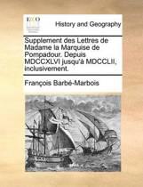 Supplement Des Lettres de Madame La Marquise de Pompadour. Depuis MDCCXLVI Jusqu'a MDCCLII, Inclusivement.