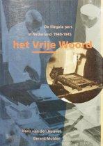Het Vrije Woord. De illegale pers in Nederland 1940-1945