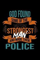 God found some of the strongest and made them police: Notebook - Journal - Diary - 110 Lined pages - 6 x 9 in - 15.24 x 22.86 cm - Doodle Book - Funny