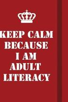 Keep Calm Because I Am Adult Literacy: Writing careers journals and notebook. A way towards enhancement