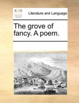 The Grove of Fancy. a Poem.