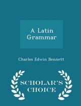 A Latin Grammar - Scholar's Choice Edition