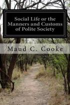 Social Life or the Manners and Customs of Polite Society